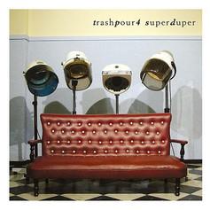 """Trash Pour 4, """"Super Duper"""", 2006"""