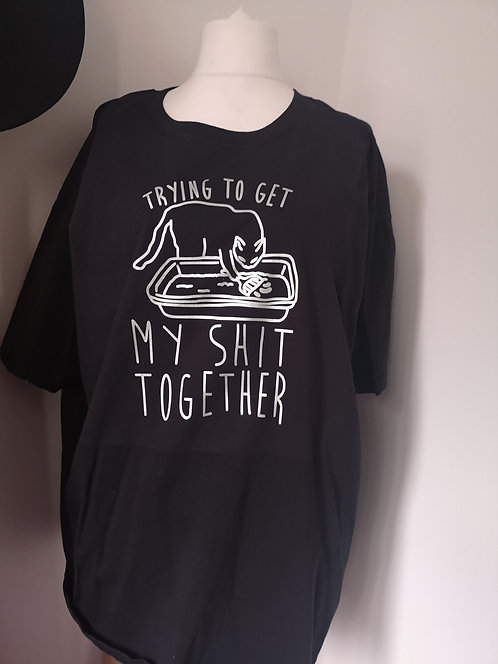 Trying to get my sh*t together Tshirt