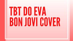 tbt do Eva - Bon Jovi cover