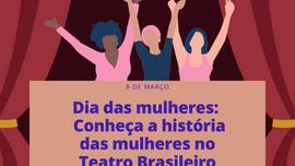 Dia das mulheres | Conheça a história das mulheres no teatro brasileiro