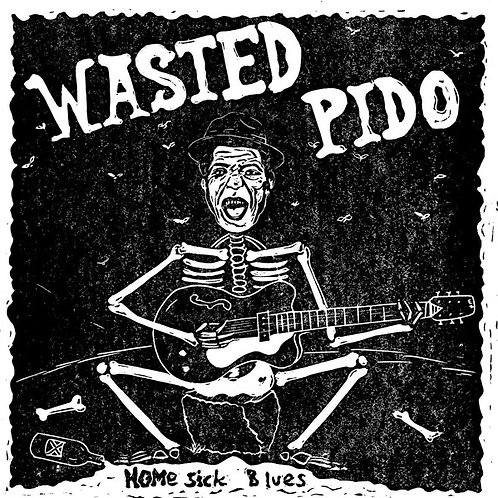 Wasted Pido–Home Sick Blues 45 split