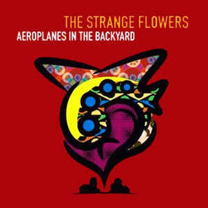 The Strange Flowers*–Aeroplanes In The Backyard CD
