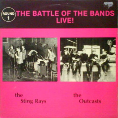 The Outcasts /The Sting Rays –The Battle Of The Bands Live! LP