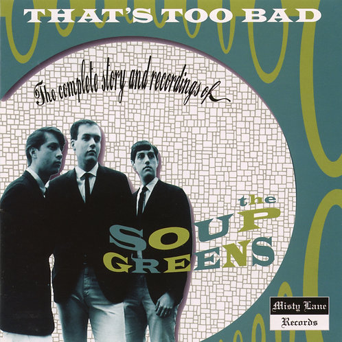 """The SOUP GREENS """"That's Too Bad"""" (Misty Lane) CD"""