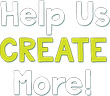 Help Us Create More_.png