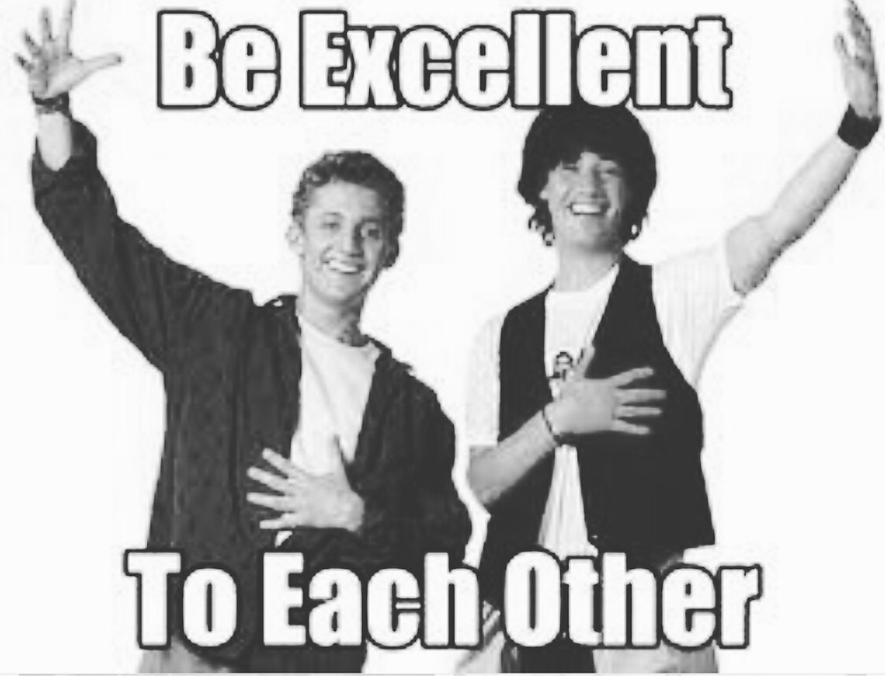 Be Excellent to Each Other!