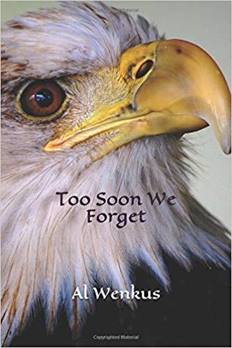 Too Soon We Forget by Al Wenckus, Sr.