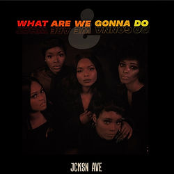 What Are We Gonna Do | JCKSN Ave