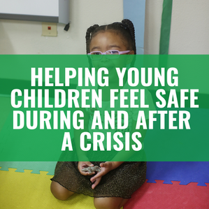 Helping Young Children Feel Safe During and After a Crisis