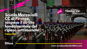 Scuola Marescialli CC di Firenze, sospeso il diritto fondamentale del riposo settimanale