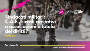 Sindacati militari: C.A.F., circoli ricreativi o associazioni a tutela dei diritti?