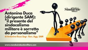 """Antonino Duca (dirigente SAM): """"il  presente del sindacalismo militare è sorretto da personalismo"""""""