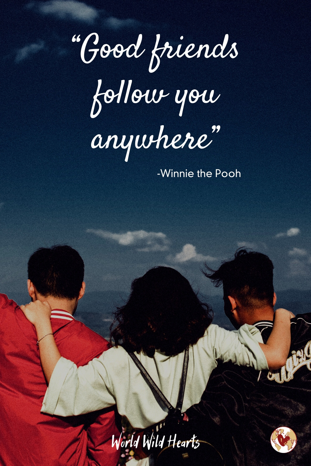 Good friends follow you anywhere quote