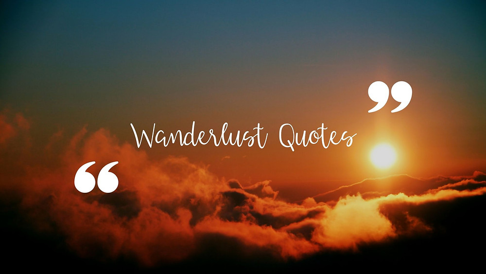 Wanderlust quotes that inspire travel