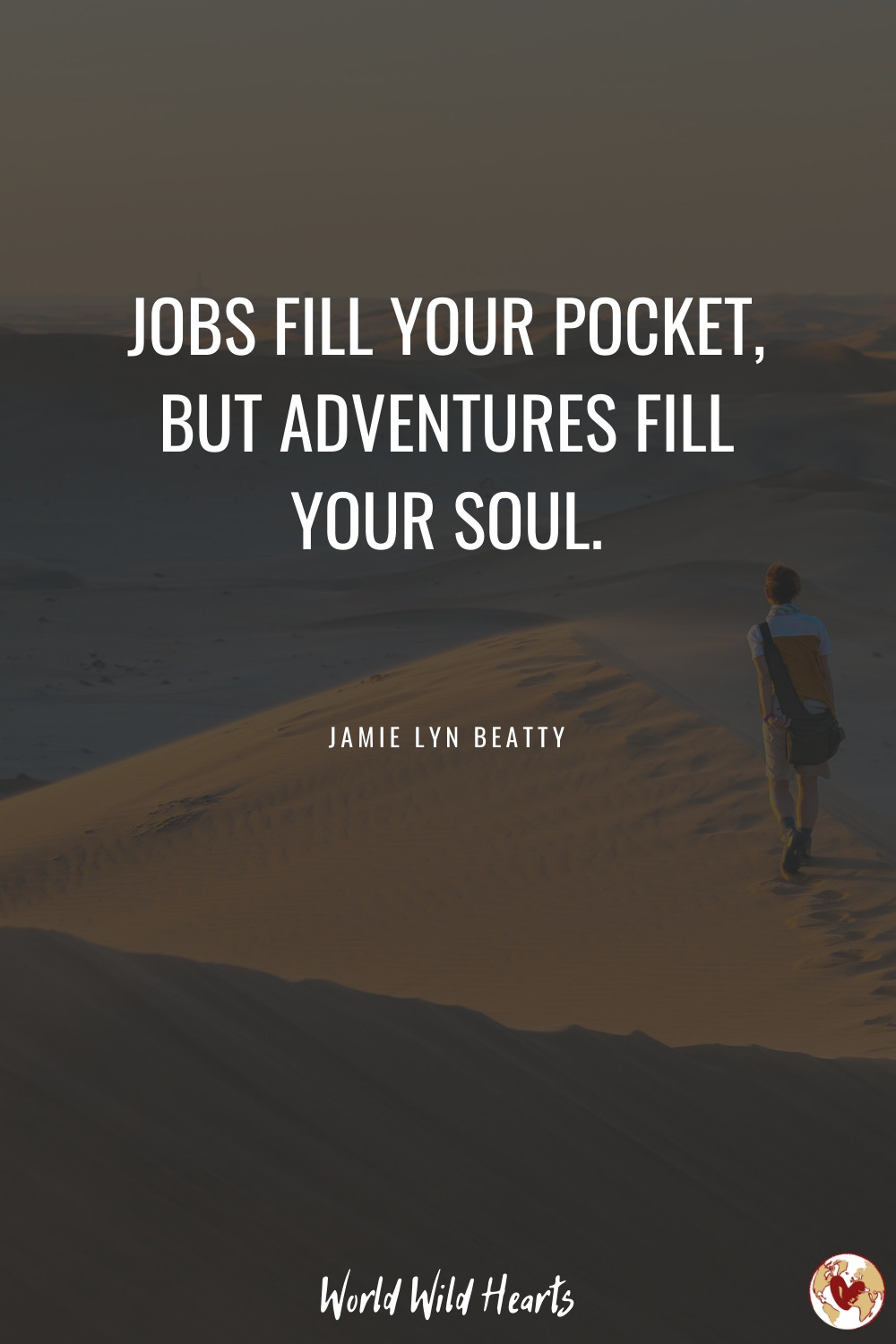 Jobs fill your pocket, but adventures fill your soul