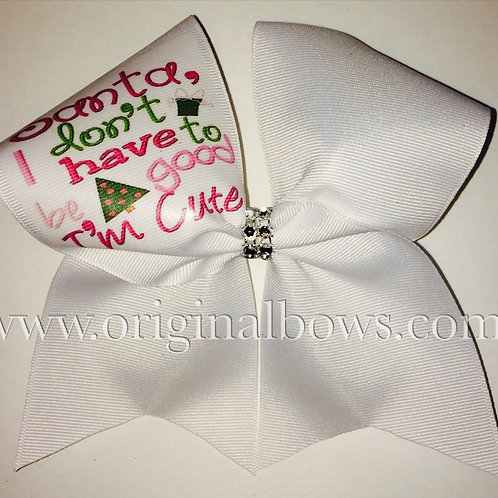 I don't have to be good I'm Cute White Cheer Bow Christmas