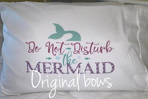 Do Not Disturb the Mermaid Pillowcase