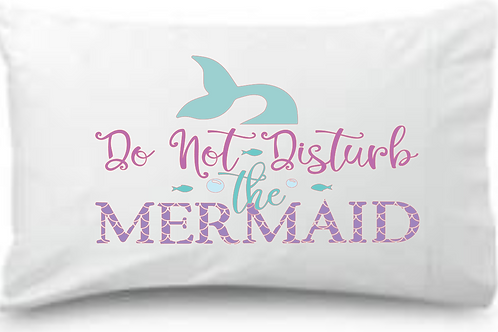 Do Not Disturb the Mermaid Pillowcase