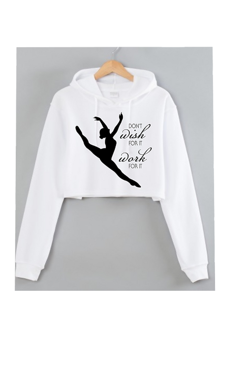Don't Wish for it Work for it Dancer White Cropped hoodie