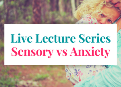 Members Only Live Lecture Series: Sensory vs Anxiety