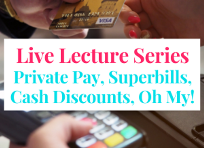 Members Only Live Lecture: Private Pay, Superbills, Cash Discounts, Oh My!
