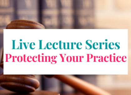 Live Lecture Series: Protecting Your Practice