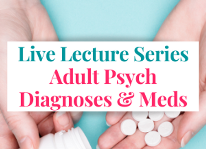 Members Only Live Lecture: Adult Psych Diagnoses & Meds