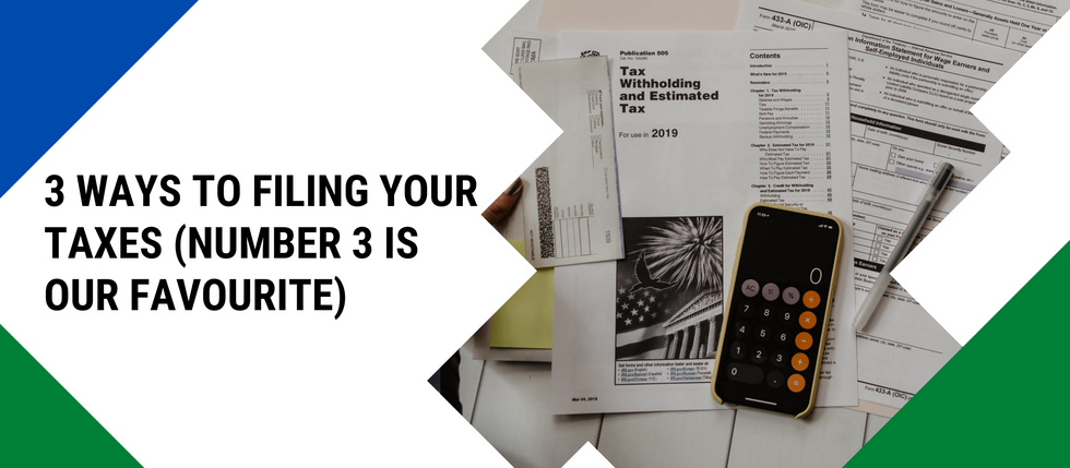 3 Ways To Filling Your Taxes (Number 3 Is Our Favourite)