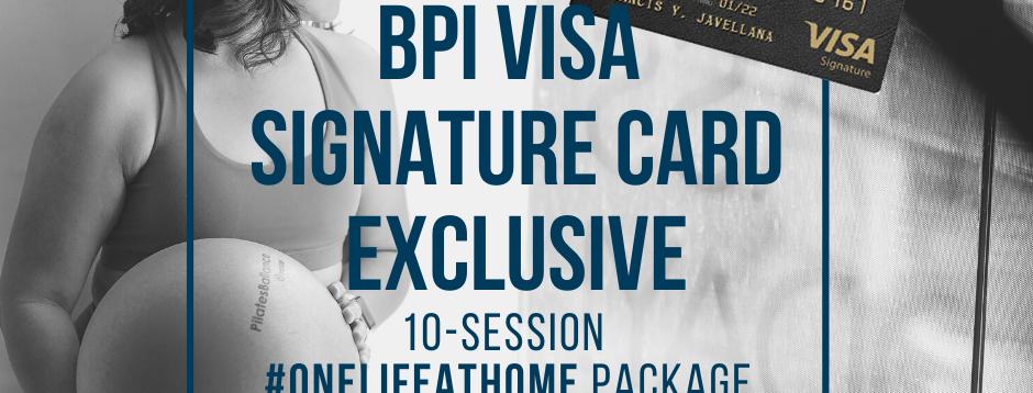 BPI VISA SIGNATURE EXCLUSIVE #ONELIFEATHOME 10-SESSION PACK