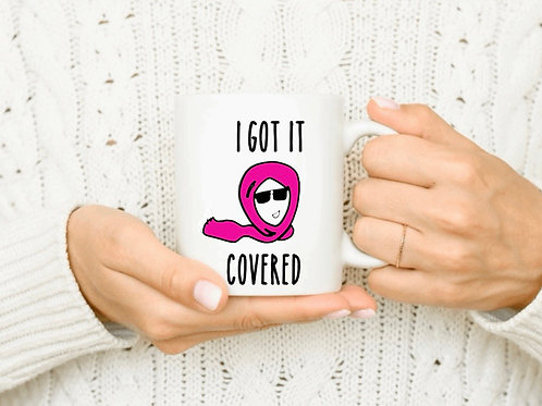 """""""I Got It Covered"""" Mug"""