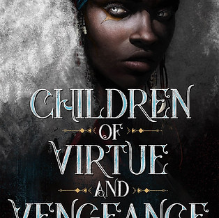 THE CHILDREN OF VIRTUE AND VENGANCE - Tomi Adeyemi