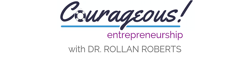 Courageous Entrepreneurship with Dr. Rol