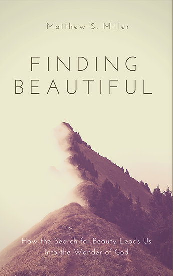 Finding Beautiful: How the Search for Beauty Leads Us into the Wonder of God