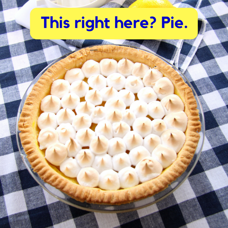 "Photo of meringue pie with text ""This right here? Pie."""