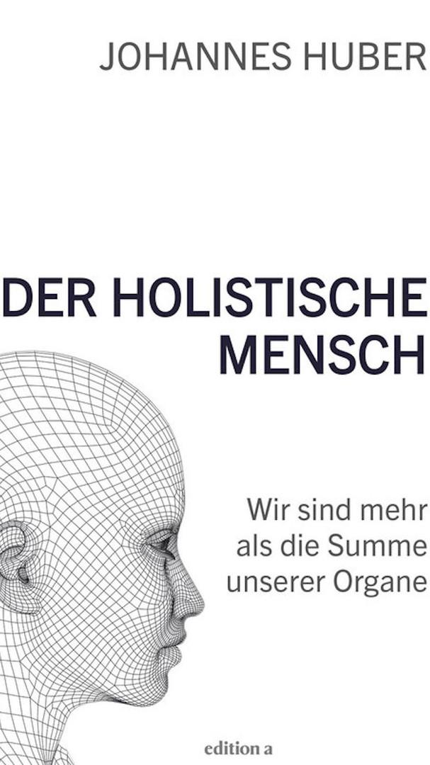 Johannes Huber - Der Holistische Mensch