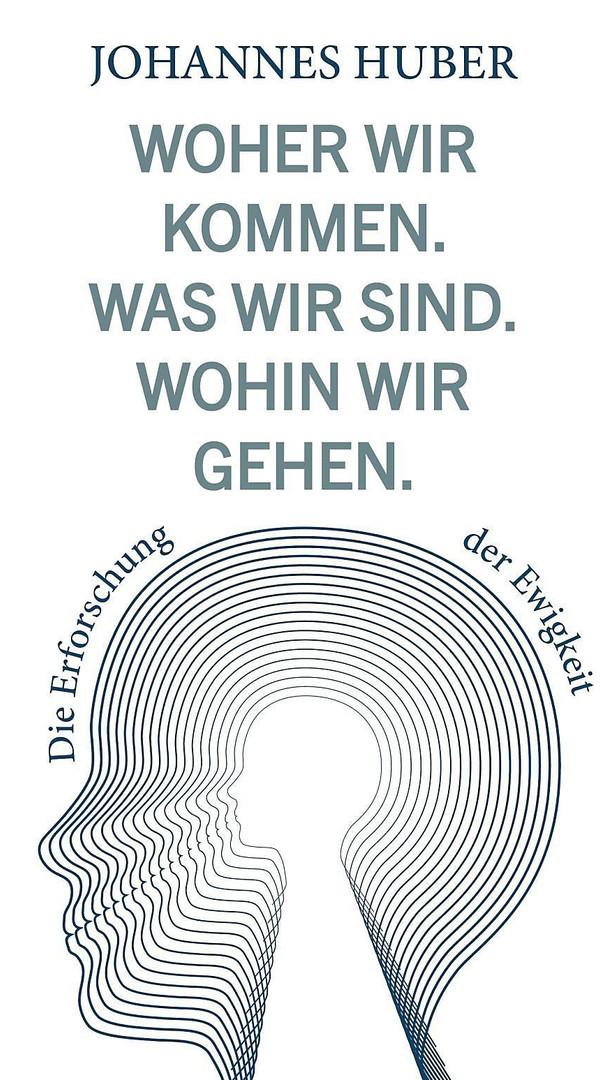 Johannes Huber - Woher wir kommen. Was wir sind. Wohin wir gehen.