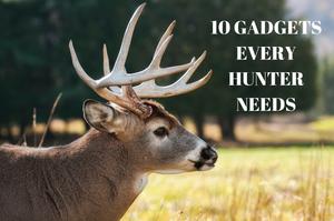 10 Gadgets Every Hunter Needs