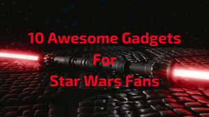 10 Awesome Gadgets for Star Wars Fans