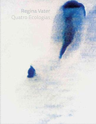 Regina Vater: Quatro Ecologias