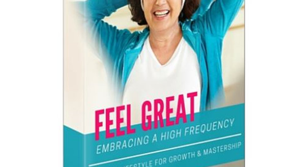 FEEL GREAT - 9 steps to a higher frequency diet and lifestyle