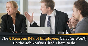 The_6_Reasons_84_Percent_of_Employees_Can't_or_Won't_Do_the_Job_You've_Hired_Them_to_do.jpg