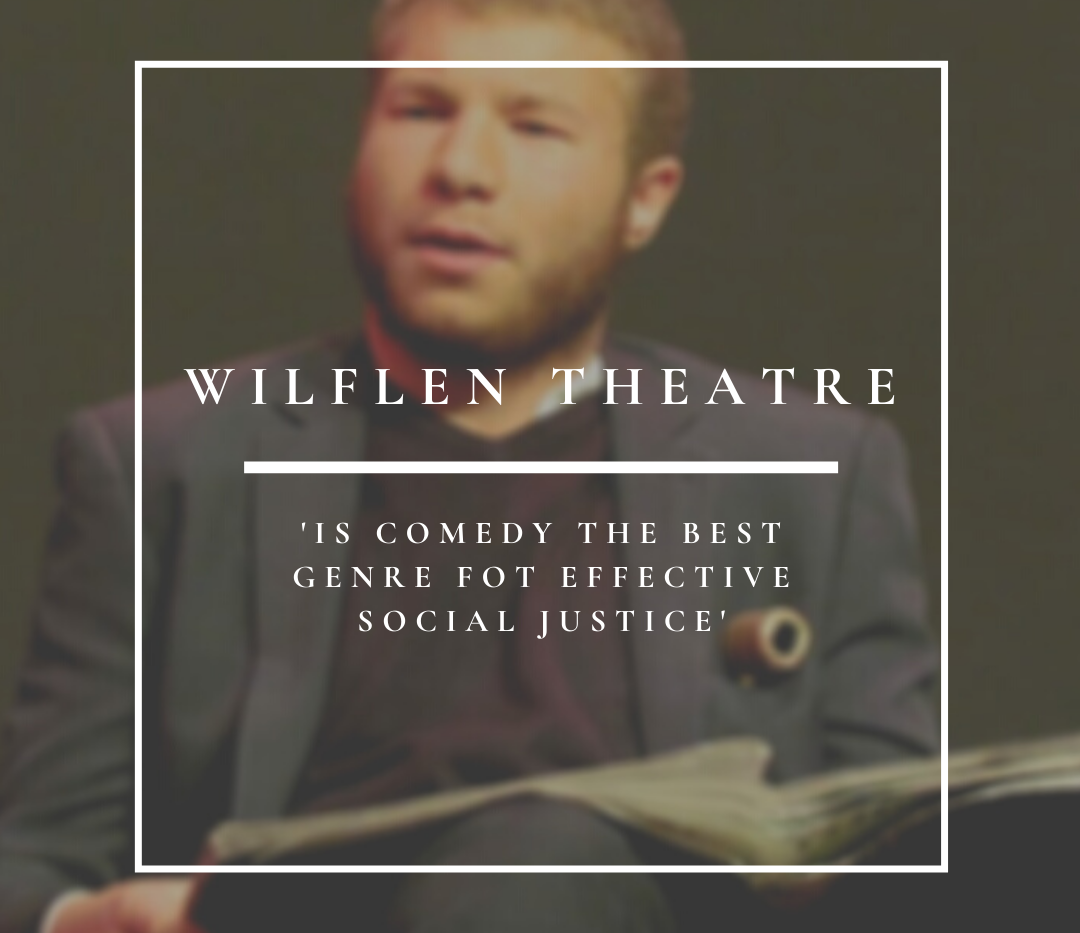 Wilflen Theatre | Is Comedy The Best Genre For Effective Social Justice?