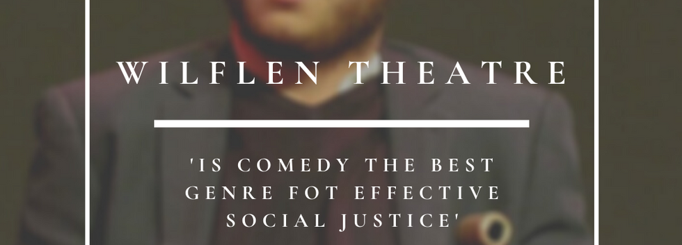 Wilflen Theatre   Is Comedy The Best Genre For Effective Social Justice?