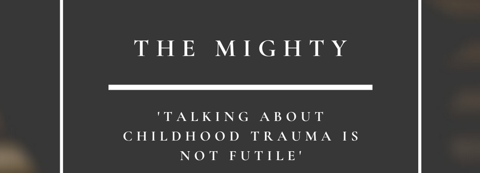 The Mighty   Talking About Childhood Trauma Is Not Futile