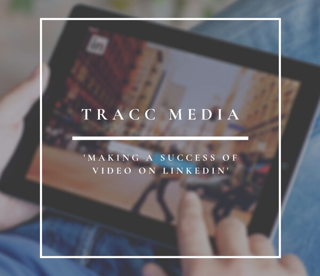 Tracc Media | Making A Success Of Video On LinkedIn