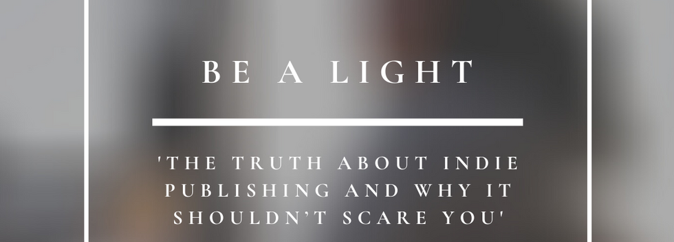 Be A Light   The Truth About Indie Publishing And Why It Shouldn't Scare You