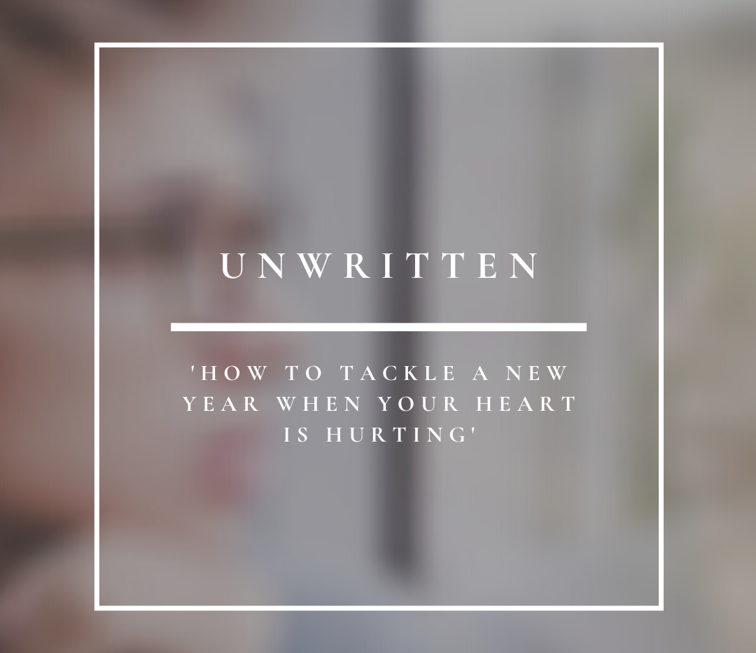 Unwritten | How To Tackle A New Year When Your Heart Is Hurting
