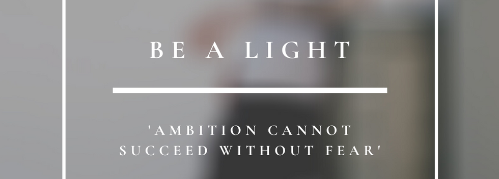 Be A Light   Ambition Cannot Succeed Without Fear