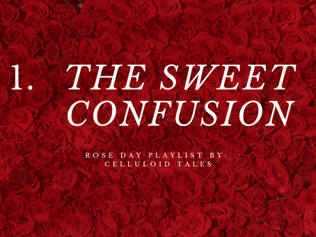 1. The Sweet Confusion, (Rose Day Tribute)
