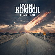 DYING KINGDOM - LONG ROAD